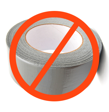 Do not use duct tape